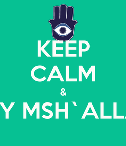 Poster: KEEP CALM & SAY MSH`ALLAH