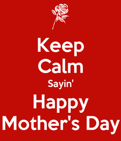 Poster: Keep Calm Sayin' Happy Mother's Day