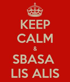 Poster: KEEP CALM & SBASA  LIS ALIS
