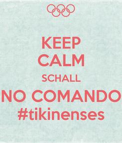 Poster: KEEP CALM SCHALL NO COMANDO #tikinenses