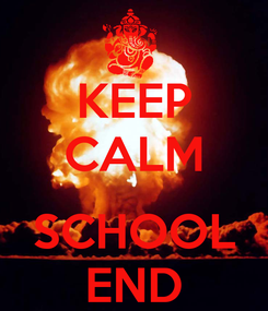 Poster: KEEP CALM  SCHOOL END