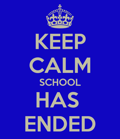 Poster: KEEP CALM SCHOOL HAS  ENDED