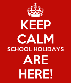 Poster: KEEP CALM SCHOOL HOLIDAYS ARE HERE!