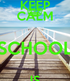 Poster: KEEP CALM SCHOOL IS OVER