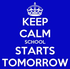 Poster: KEEP CALM SCHOOL STARTS TOMORROW