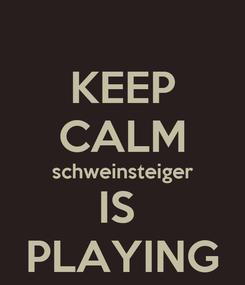 Poster: KEEP CALM schweinsteiger IS  PLAYING