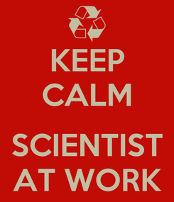 Poster: KEEP CALM   SCIENTIST AT WORK