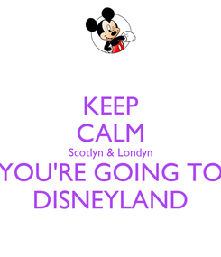 Poster: KEEP CALM Scotlyn & Londyn YOU'RE GOING TO DISNEYLAND