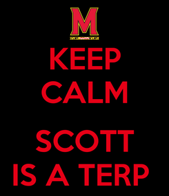 Poster: KEEP CALM  SCOTT IS A TERP