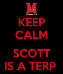 Poster: KEEP CALM  SCOTT IS A TERP