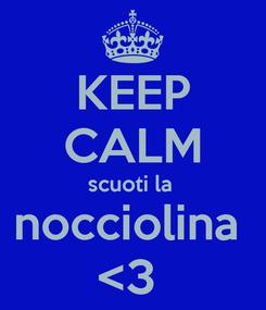 Poster: KEEP CALM scuoti la  nocciolina  <3