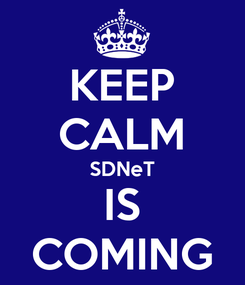 Poster: KEEP CALM SDNeT IS COMING