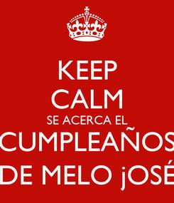 Poster: KEEP CALM SE ACERCA EL CUMPLEAÑOS DE MELO jOSÉ