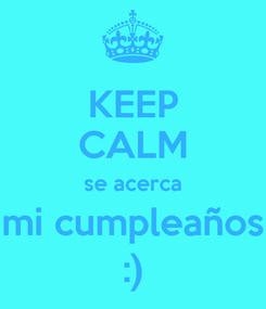 Poster: KEEP CALM se acerca mi cumpleaños :)