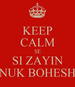 Poster: KEEP CALM SE SI ZAYIN NUK BOHESH
