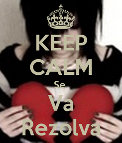 Poster: KEEP CALM Se  Va Rezolva