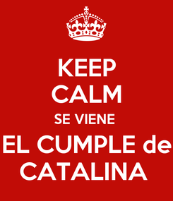 Poster: KEEP CALM SE VIENE  EL CUMPLE de CATALINA