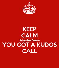 Poster: KEEP CALM Sebastian Duarte YOU GOT A KUDOS CALL