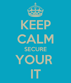 Poster: KEEP CALM SECURE YOUR  IT