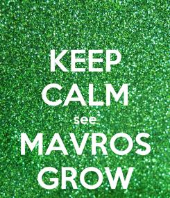Poster: KEEP CALM see MAVROS GROW