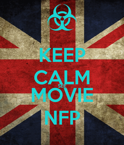 Poster: KEEP CALM SEE  MOVIE  NFP