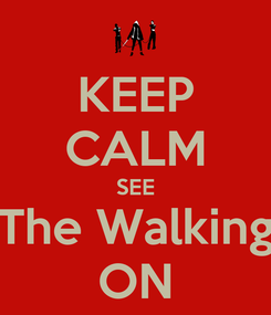 Poster: KEEP CALM SEE The Walking ON