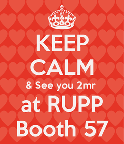 Poster: KEEP CALM & See you 2mr  at RUPP Booth 57