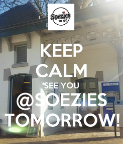 Poster: KEEP CALM SEE YOU @SOEZIES TOMORROW!
