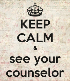 Poster: KEEP CALM & see your counselor