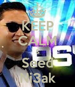 Poster: KEEP CALM & Seed Ni3ak