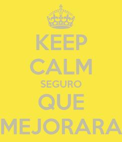 Poster: KEEP CALM SEGURO QUE MEJORARA