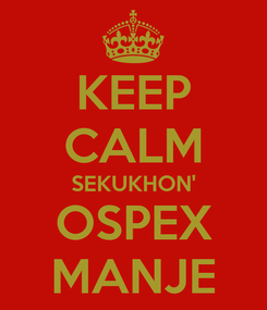 Poster: KEEP CALM SEKUKHON' OSPEX MANJE