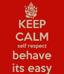 Poster: KEEP CALM self respect behave its easy