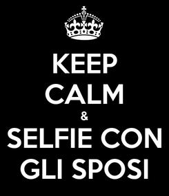 Poster: KEEP CALM & SELFIE CON GLI SPOSI