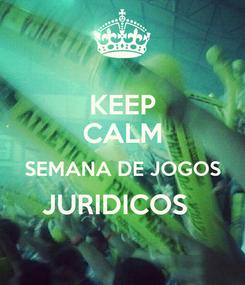 Poster: KEEP CALM SEMANA DE JOGOS JURIDICOS