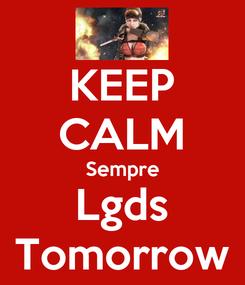 Poster: KEEP CALM Sempre Lgds Tomorrow