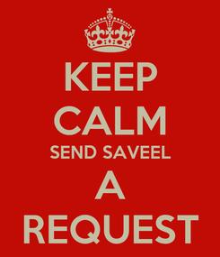 Poster: KEEP CALM SEND SAVEEL A REQUEST