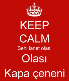 Poster: KEEP CALM Seni lanet olası Olası Kapa çeneni