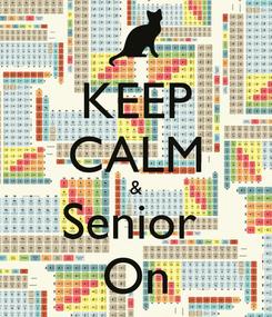 Poster: KEEP CALM & Senior  On