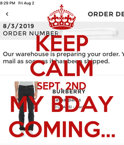 Poster: KEEP CALM SEPT. 2ND MY BDAY COMING...