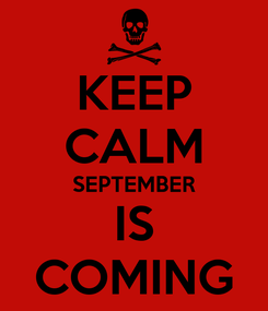 Poster: KEEP CALM SEPTEMBER IS COMING