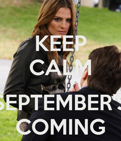 Poster: KEEP CALM  SEPTEMBER'S COMING