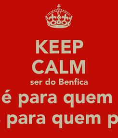 Poster: KEEP CALM ser do Benfica Não é para quem quer mas para quem pode