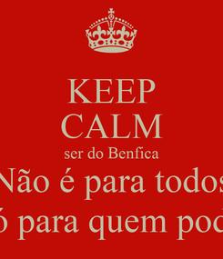 Poster: KEEP CALM ser do Benfica Não é para todos só para quem pode