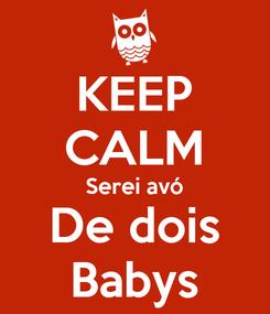 Poster: KEEP CALM Serei avó De dois Babys