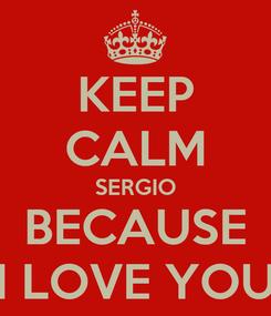 Poster: KEEP CALM SERGIO BECAUSE I LOVE YOU