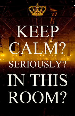 Poster: KEEP CALM? SERIOUSLY? IN THIS ROOM?