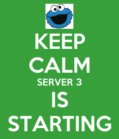 Poster: KEEP CALM SERVER 3 IS STARTING