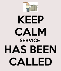 Poster: KEEP CALM SERVICE  HAS BEEN CALLED