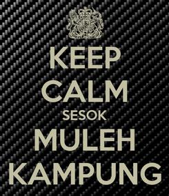 Poster: KEEP CALM SESOK MULEH KAMPUNG